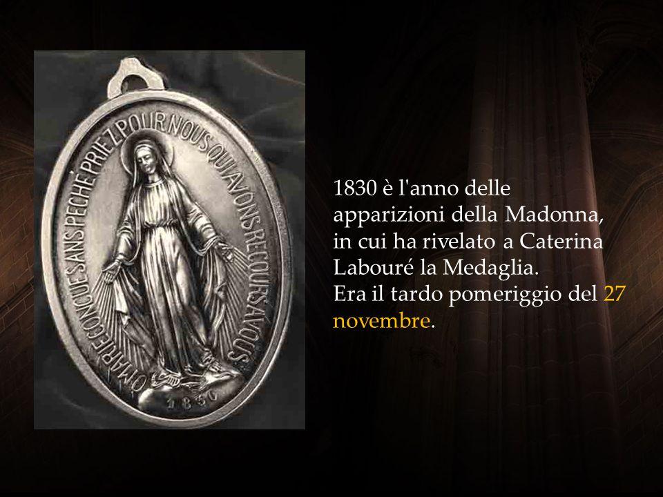 1830 è l anno delle apparizioni della Madonna, in cui ha rivelato a Caterina Labouré la Medaglia.