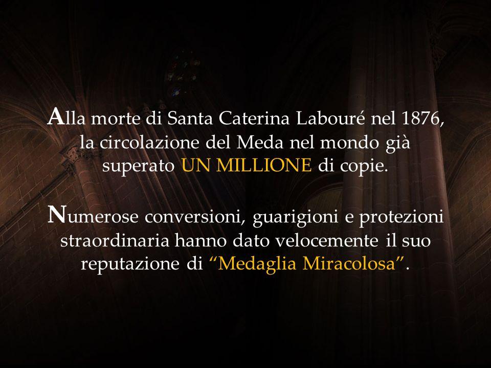 Alla morte di Santa Caterina Labouré nel 1876, la circolazione del Meda nel mondo già superato UN MILLIONE di copie.