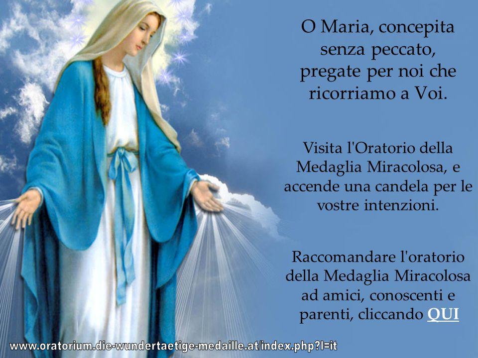 O Maria, concepita senza peccato, pregate per noi che ricorriamo a Voi.