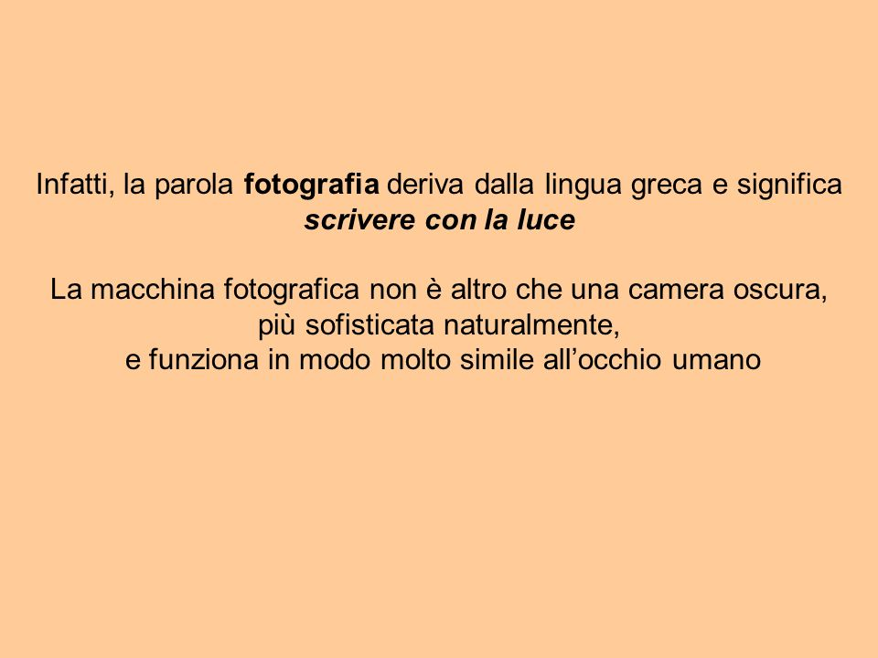 Infatti, la parola fotografia deriva dalla lingua greca e significa