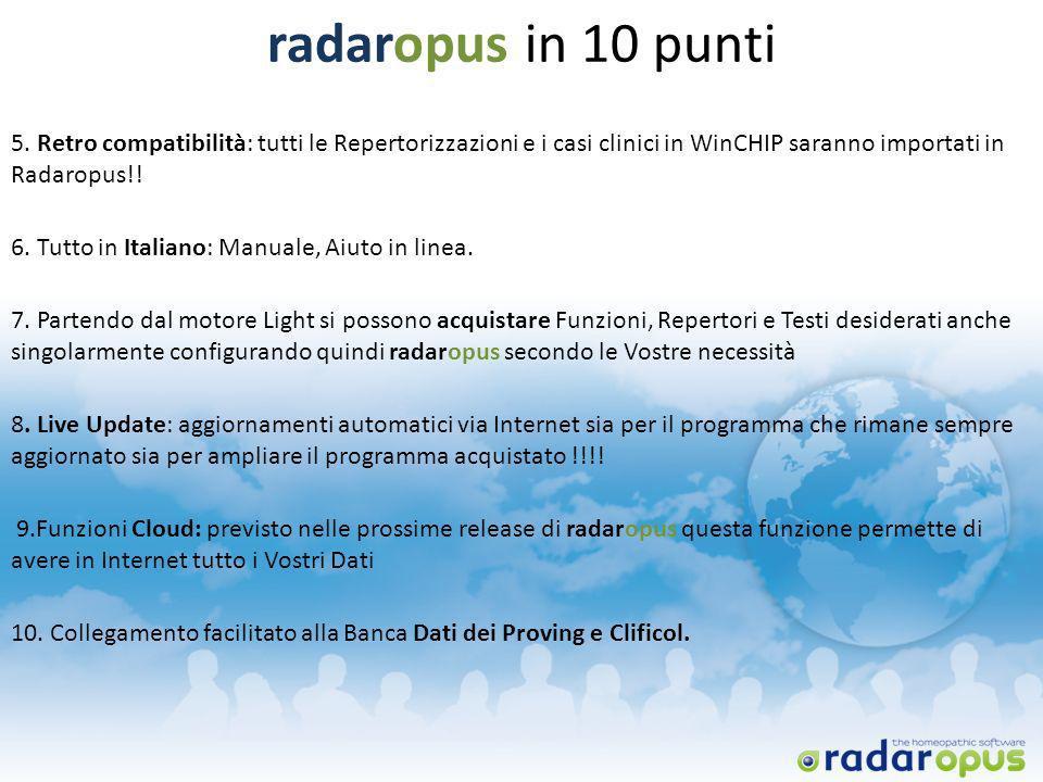 radaropus in 10 punti 5. Retro compatibilità: tutti le Repertorizzazioni e i casi clinici in WinCHIP saranno importati in Radaropus!!