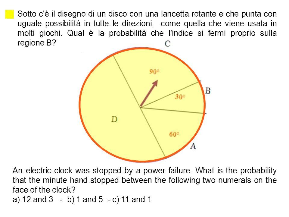 Sotto c è il disegno di un disco con una lancetta rotante e che punta con uguale possibilità in tutte le direzioni, come quella che viene usata in molti giochi. Qual è la probabilità che l indice si fermi proprio sulla regione B