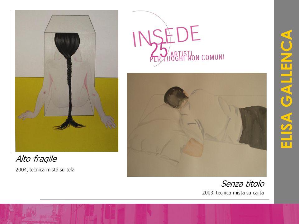ELISA GALLENCA Alto-fragile Senza titolo 2004, tecnica mista su tela