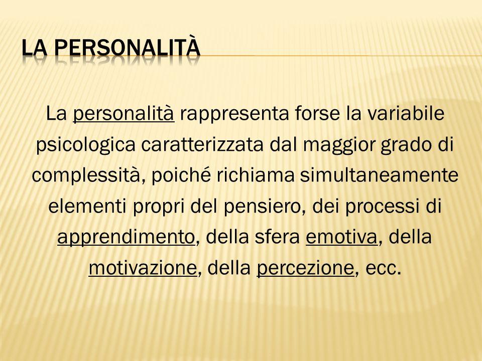 La personalità La personalità rappresenta forse la variabile