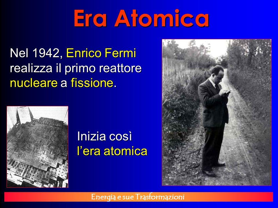 Era Atomica Nel 1942, Enrico Fermi realizza il primo reattore nucleare a fissione.