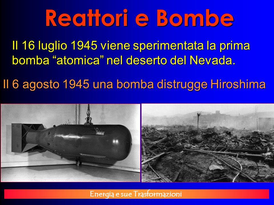 Reattori e Bombe Il 16 luglio 1945 viene sperimentata la prima bomba atomica nel deserto del Nevada.