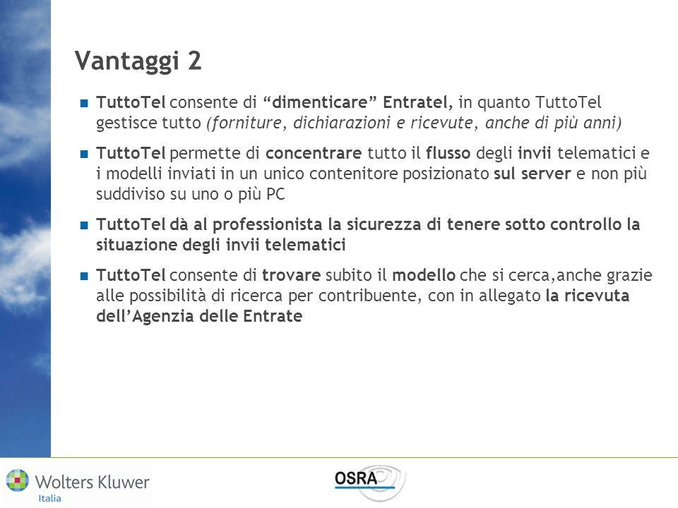 Vantaggi 2 TuttoTel consente di dimenticare Entratel, in quanto TuttoTel gestisce tutto (forniture, dichiarazioni e ricevute, anche di più anni)