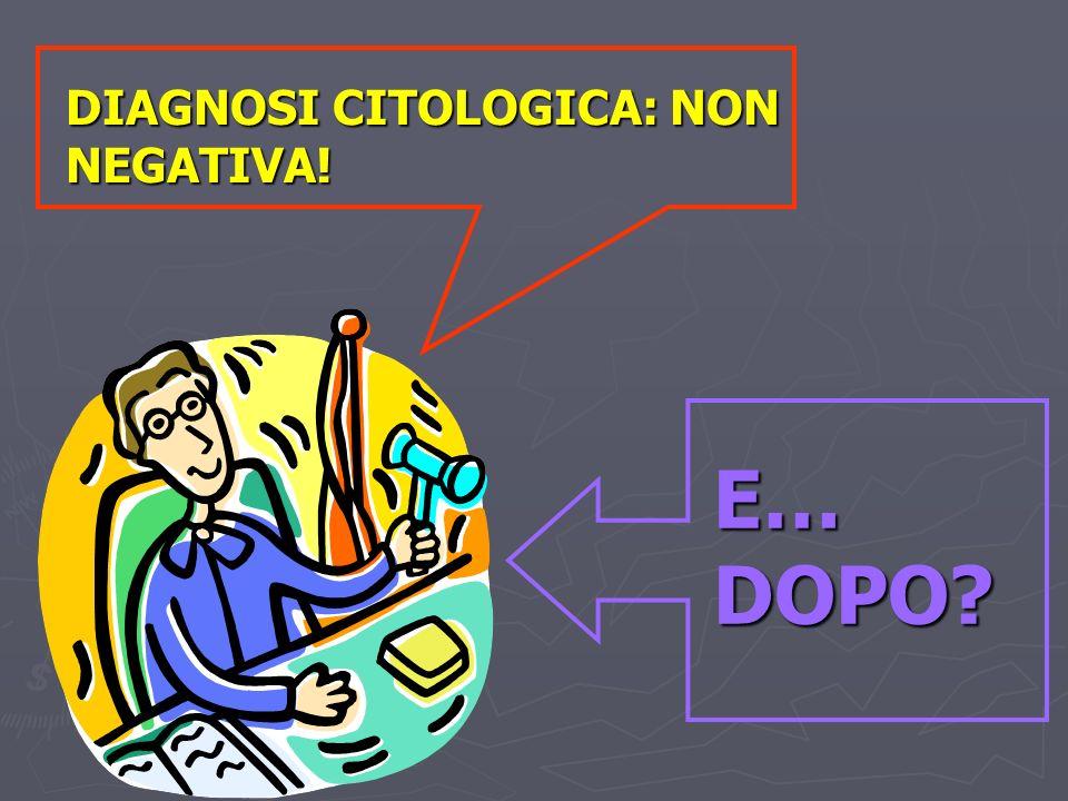 DIAGNOSI CITOLOGICA: NON NEGATIVA!