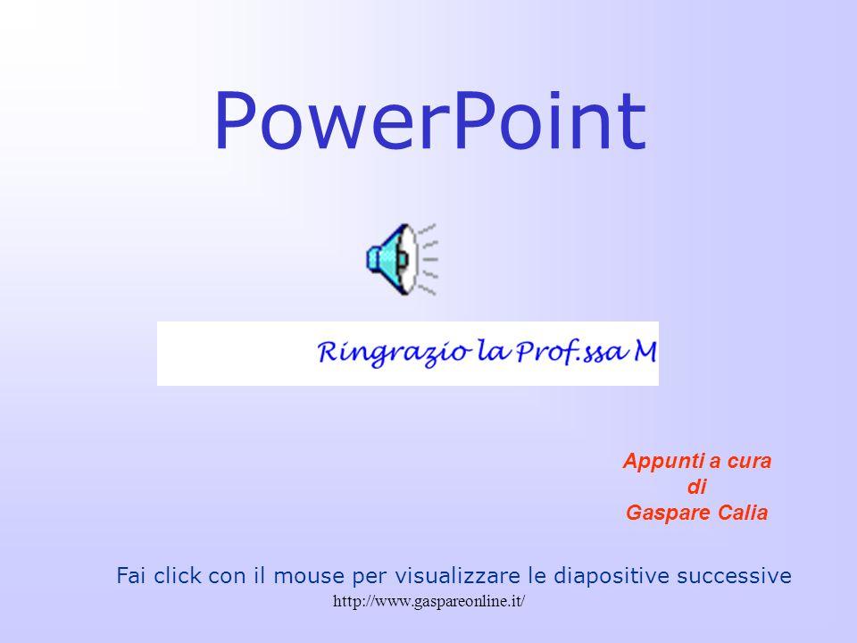 PowerPoint Appunti a cura di Gaspare Calia