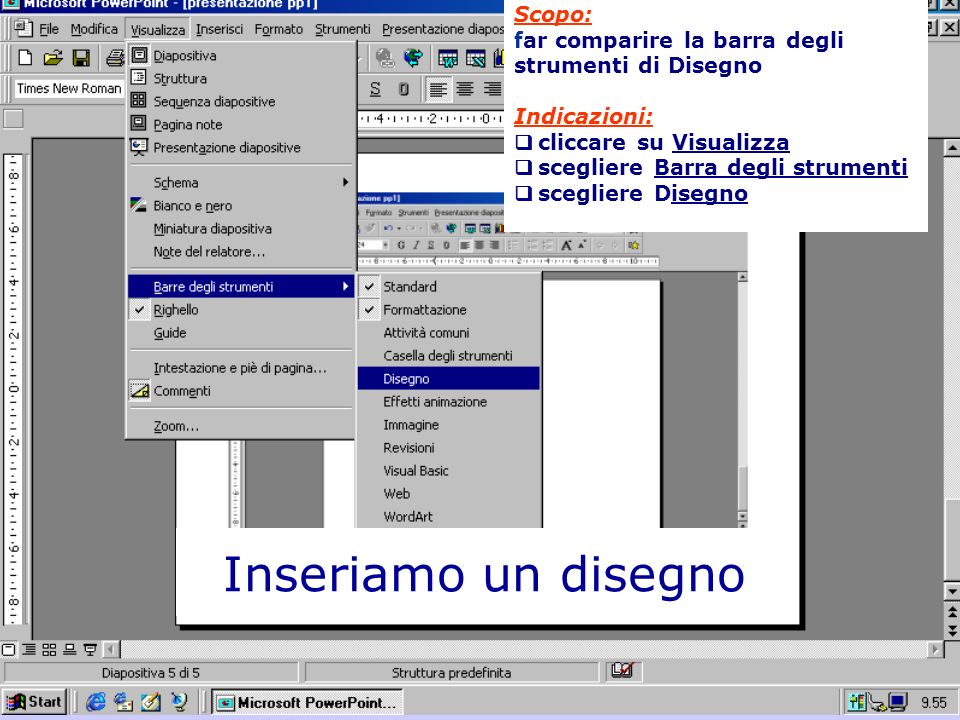 Scopo: far comparire la barra degli strumenti di Disegno Indicazioni: q cliccare su Visualizza q scegliere Barra degli strumenti q scegliere Disegno