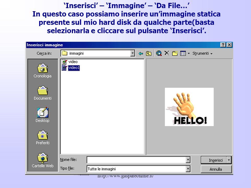 'Inserisci' – 'Immagine' – 'Da File…' In questo caso possiamo inserire un'immagine statica presente sul mio hard disk da qualche parte(basta selezionarla e cliccare sul pulsante 'Inserisci'.