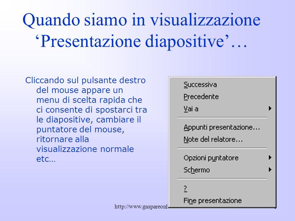 Quando siamo in visualizzazione 'Presentazione diapositive'…