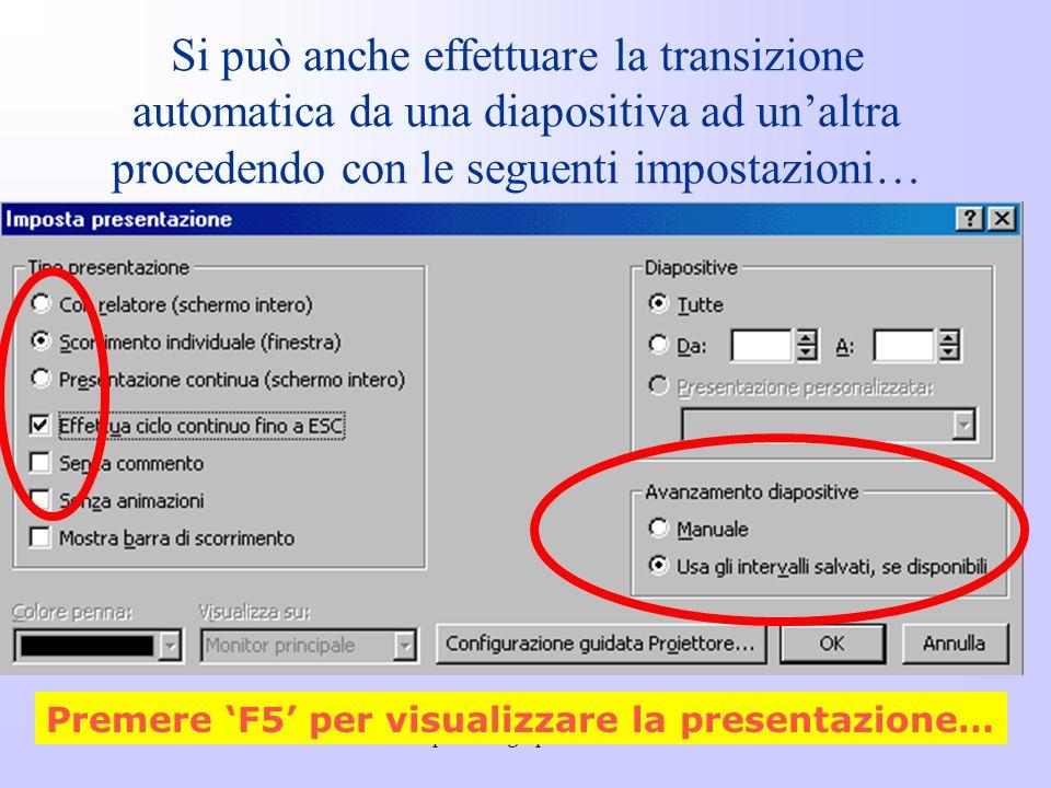 Si può anche effettuare la transizione automatica da una diapositiva ad un'altra procedendo con le seguenti impostazioni…