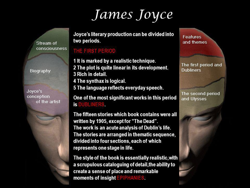 James Joyce Joyce's literary production can be divided into two periods. THE FIRST PERIOD.