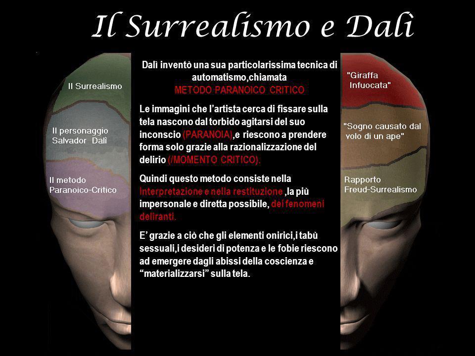 Il Surrealismo e Dalì Dalì inventò una sua particolarissima tecnica di automatismo,chiamata METODO PARANOICO CRITICO.
