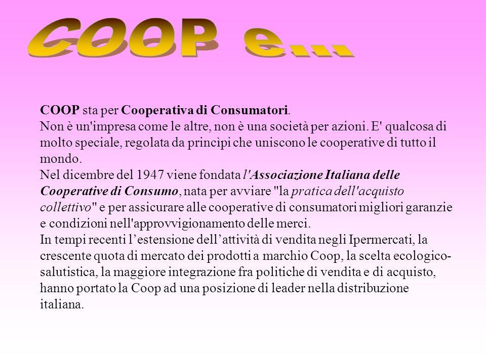 COOP e... COOP sta per Cooperativa di Consumatori.
