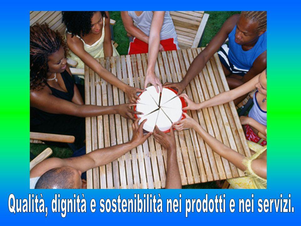 Qualità, dignità e sostenibilità nei prodotti e nei servizi.