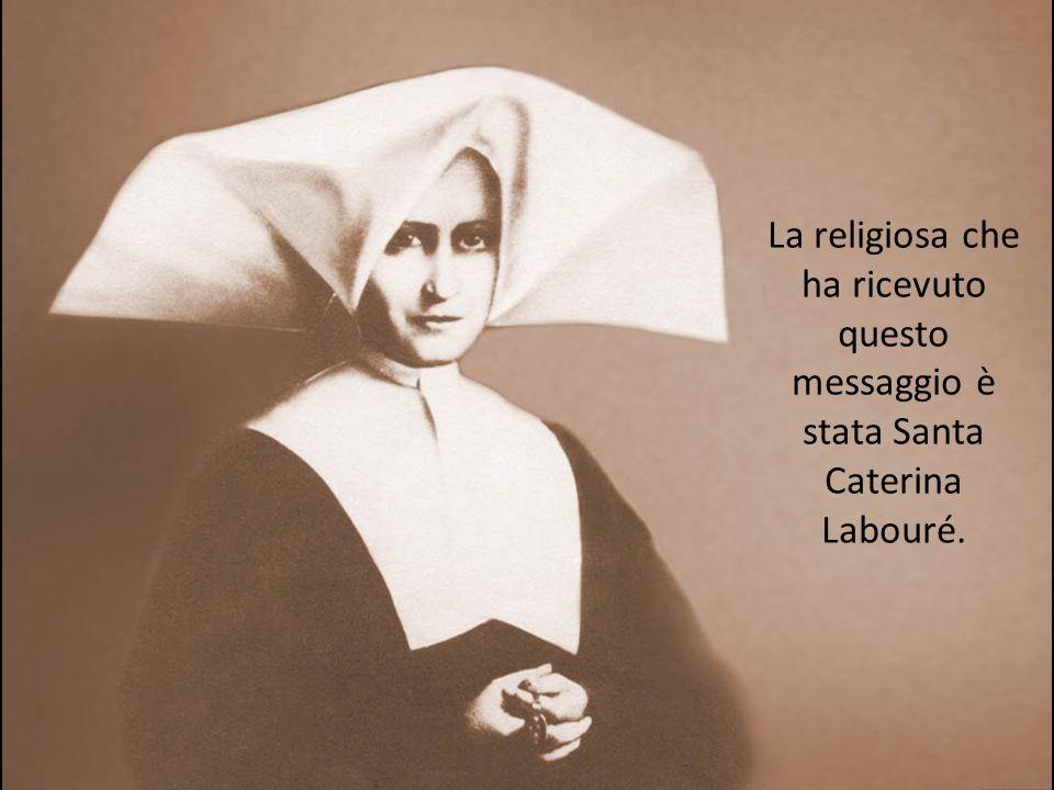La religiosa che ha ricevuto questo messaggio è stata Santa Caterina Labouré.
