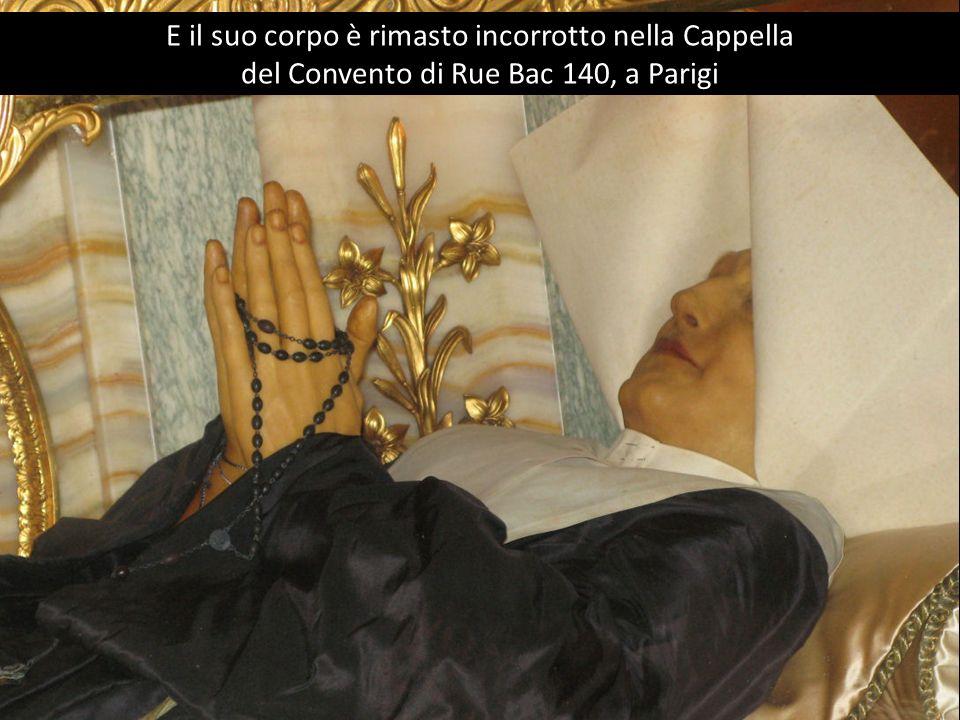 E il suo corpo è rimasto incorrotto nella Cappella del Convento di Rue Bac 140, a Parigi