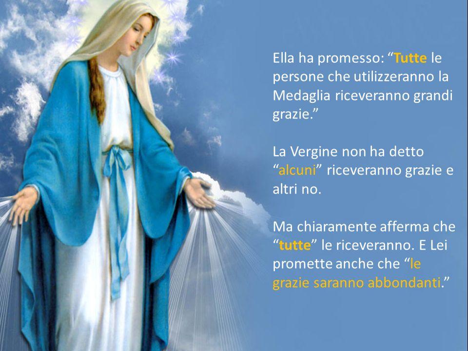 Ella ha promesso: Tutte le persone che utilizzeranno la Medaglia riceveranno grandi grazie. La Vergine non ha detto alcuni riceveranno grazie e altri no.