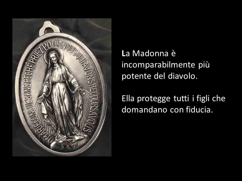 La Madonna è incomparabilmente più potente del diavolo