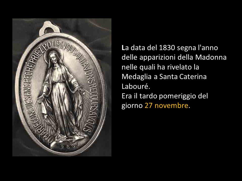 La data del 1830 segna l anno delle apparizioni della Madonna nelle quali ha rivelato la Medaglia a Santa Caterina Labouré.