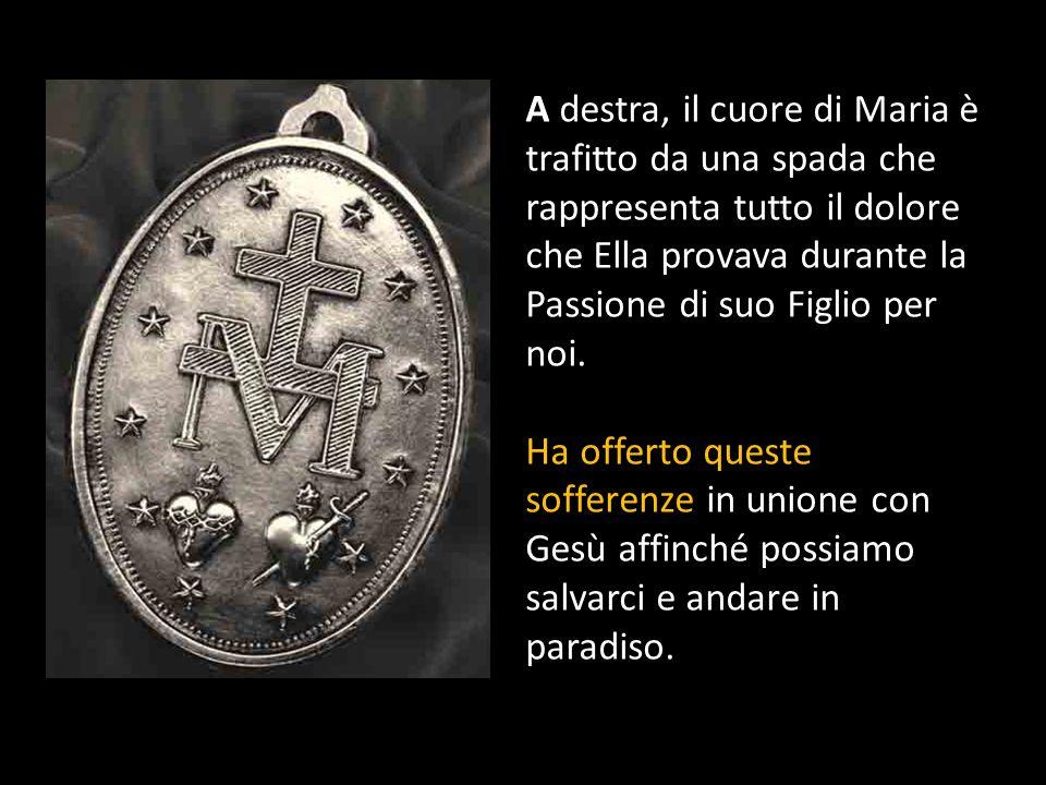 A destra, il cuore di Maria è trafitto da una spada che rappresenta tutto il dolore che Ella provava durante la Passione di suo Figlio per noi.