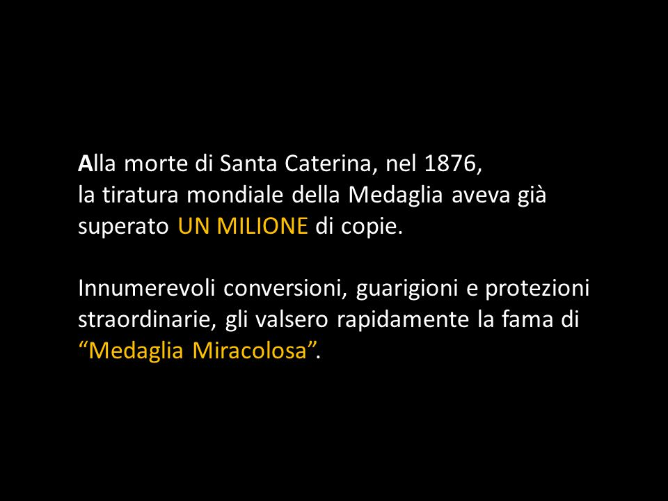 Alla morte di Santa Caterina, nel 1876, la tiratura mondiale della Medaglia aveva già superato UN MILIONE di copie.