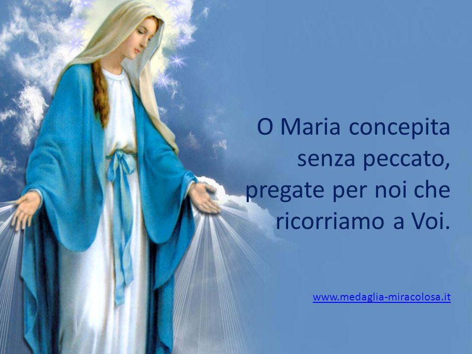 O Maria concepita senza peccato, pregate per noi che ricorriamo a Voi