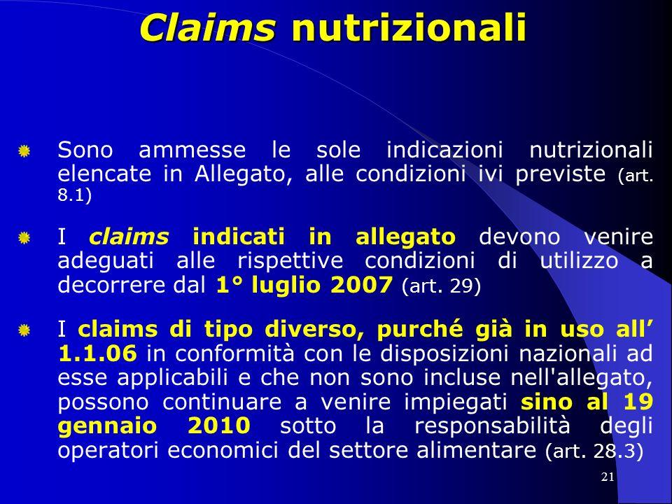 Claims nutrizionali Sono ammesse le sole indicazioni nutrizionali elencate in Allegato, alle condizioni ivi previste (art. 8.1)