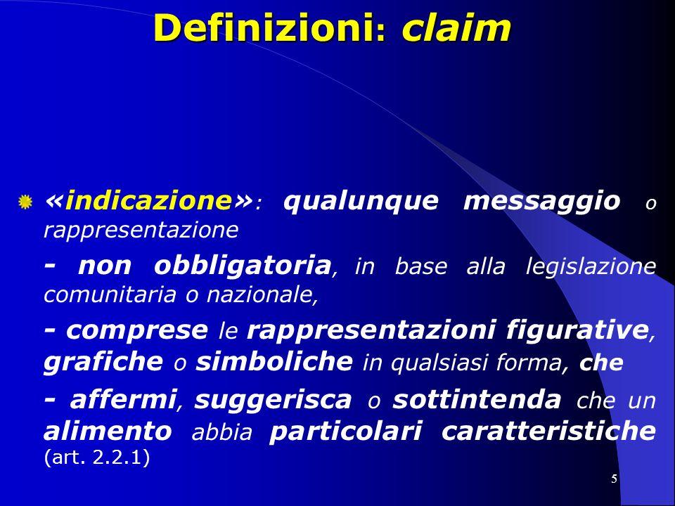 Definizioni: claim «indicazione»: qualunque messaggio o rappresentazione. - non obbligatoria, in base alla legislazione comunitaria o nazionale,