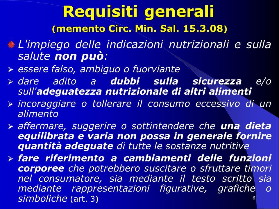Requisiti generali (memento Circ. Min. Sal. 15.3.08) L impiego delle indicazioni nutrizionali e sulla salute non può: