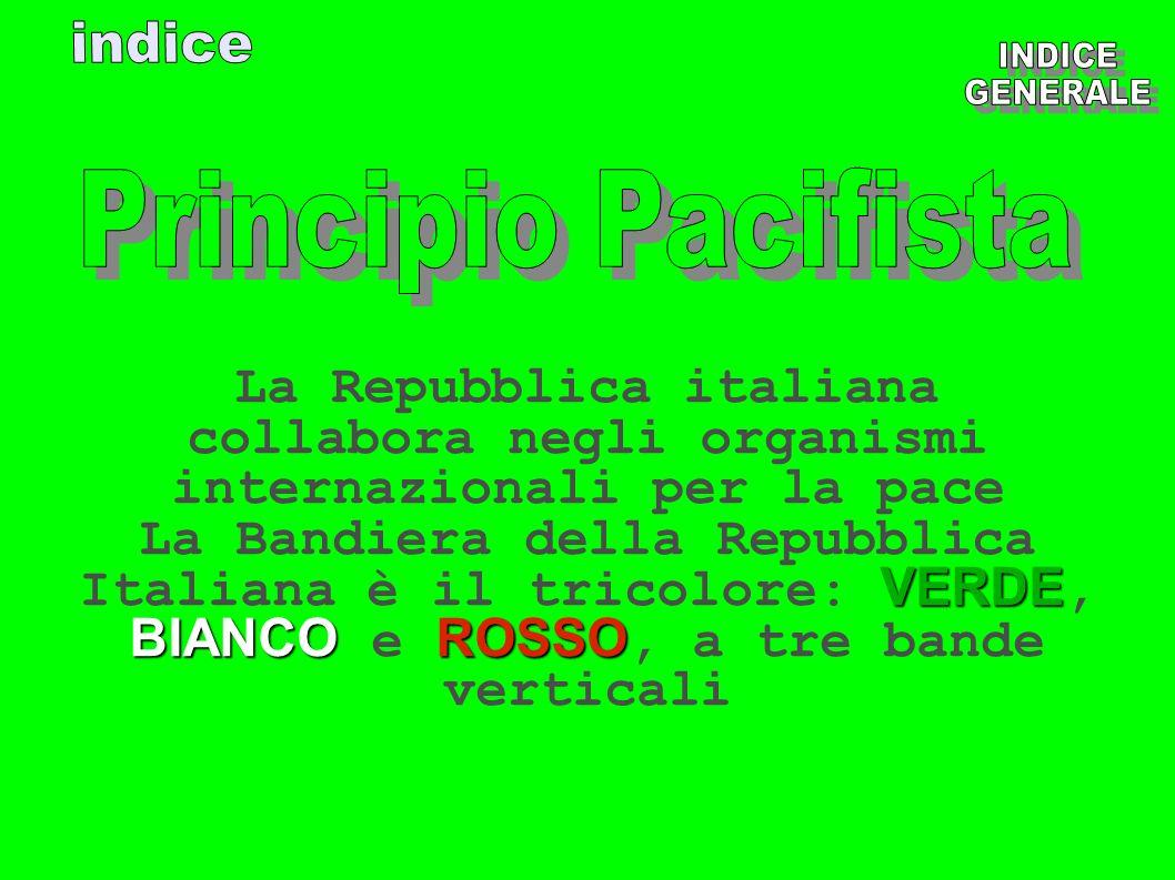indiceINDICE. GENERALE. Principio Pacifista. La Repubblica italiana collabora negli organismi internazionali per la pace.