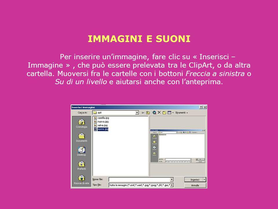 IMMAGINI E SUONI Per inserire un'immagine, fare clic su « Inserisci – Immagine » , che può essere prelevata tra le ClipArt, o da altra cartella.
