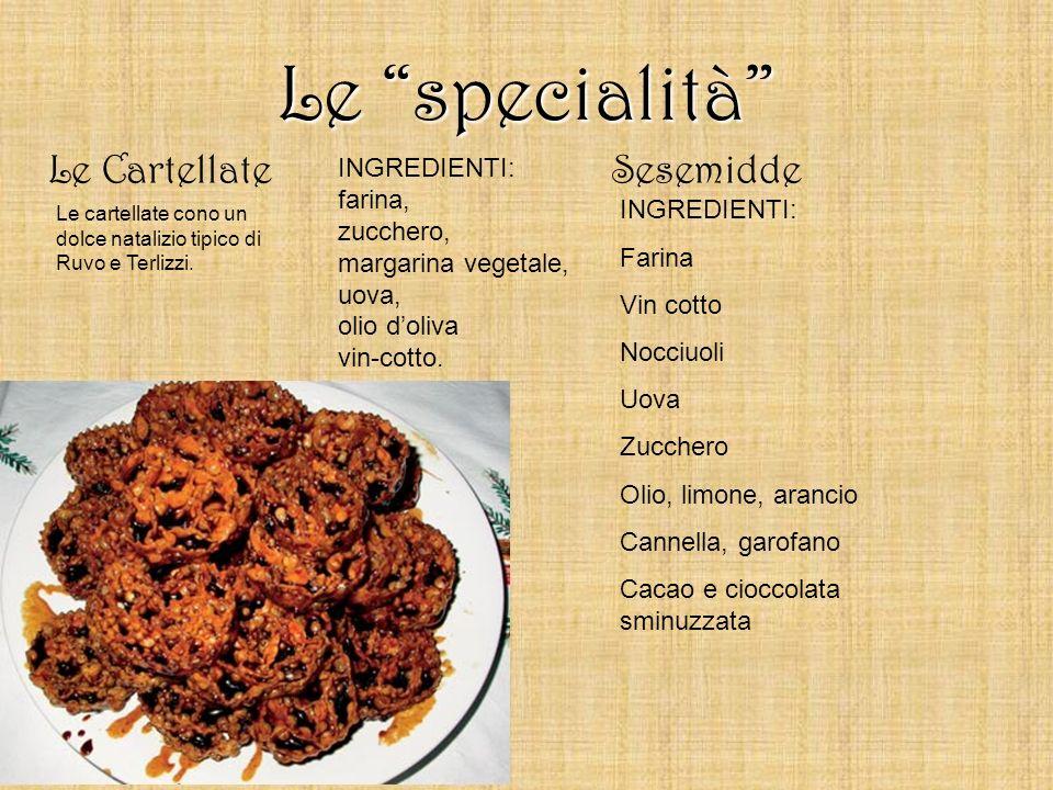 Le specialità Le Cartellate Sesemidde INGREDIENTI: farina, zucchero,