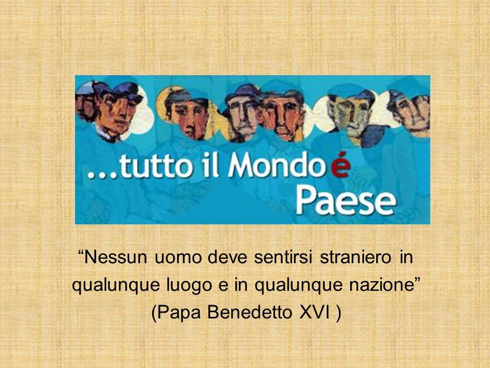 Nessun uomo deve sentirsi straniero in qualunque luogo e in qualunque nazione (Papa Benedetto XVI )