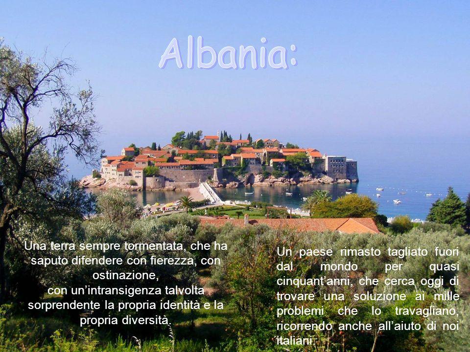 Albania: Una terra sempre tormentata, che ha saputo difendere con fierezza, con ostinazione,