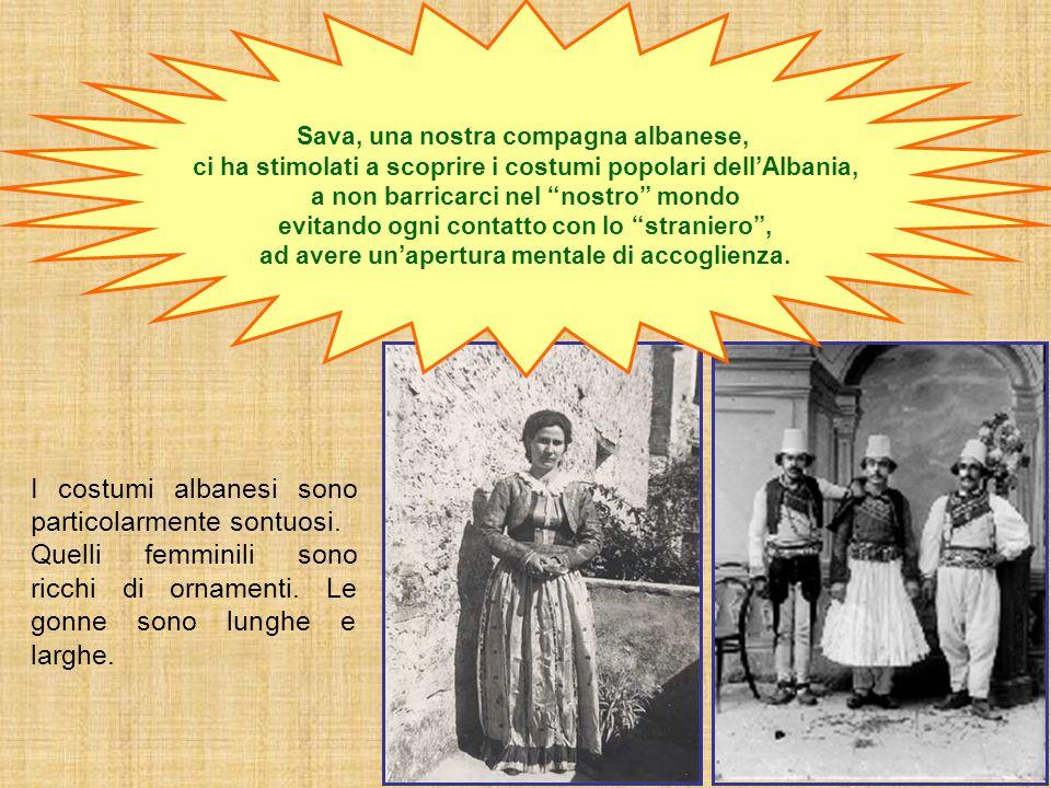 I costumi albanesi sono particolarmente sontuosi.