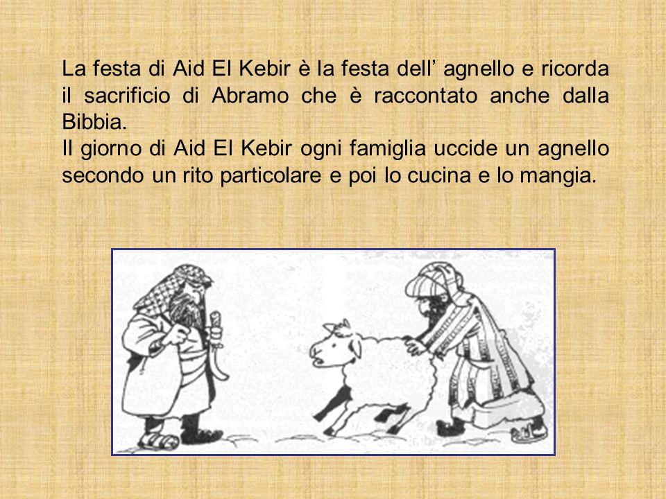 La festa di Aid El Kebir è la festa dell' agnello e ricorda il sacrificio di Abramo che è raccontato anche dalla Bibbia.