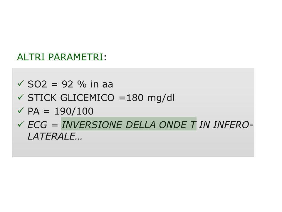 ALTRI PARAMETRI: SO2 = 92 % in aa. STICK GLICEMICO =180 mg/dl.