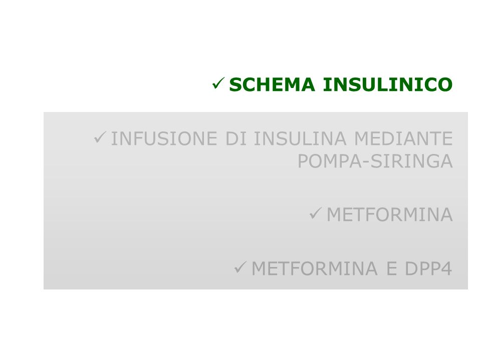 SCHEMA INSULINICO INFUSIONE DI INSULINA MEDIANTE POMPA-SIRINGA METFORMINA METFORMINA E DPP4