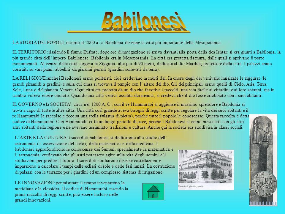 Babilonesi LA STORIA DEI POPOLI: intorno al 2000 a. c. Babilonia divenne la città più importante della Mesopotamia.