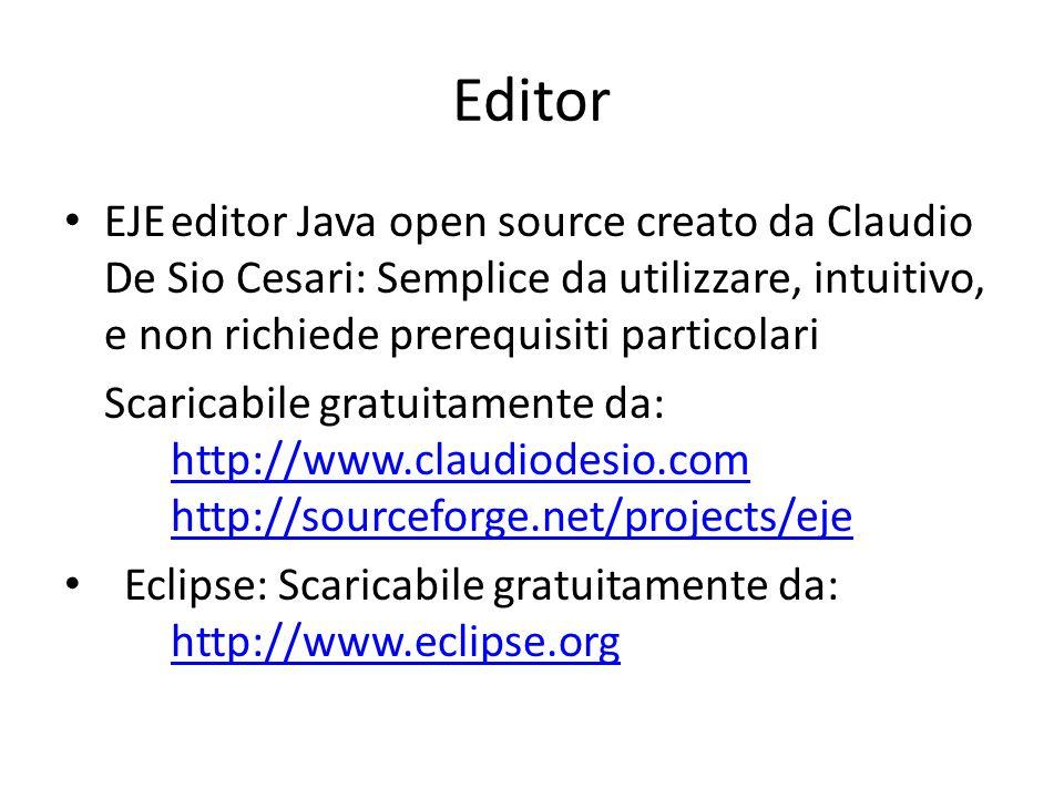 Editor EJE editor Java open source creato da Claudio De Sio Cesari: Semplice da utilizzare, intuitivo, e non richiede prerequisiti particolari.
