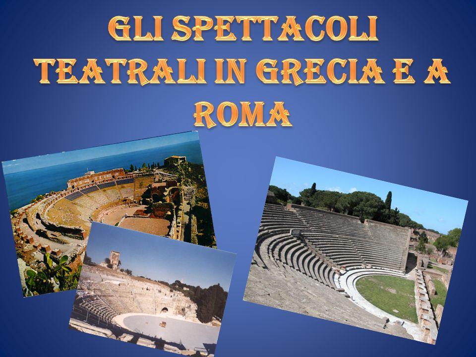 Gli Spettacoli teatrali in grecia e a Roma