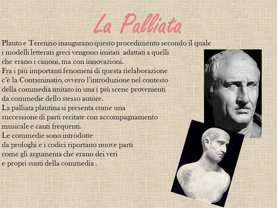 La Palliata Plauto e Terenzio inaugurano questo procedimento secondo il quale. i modelli letterari greci vengono imitati adattati a quelli.