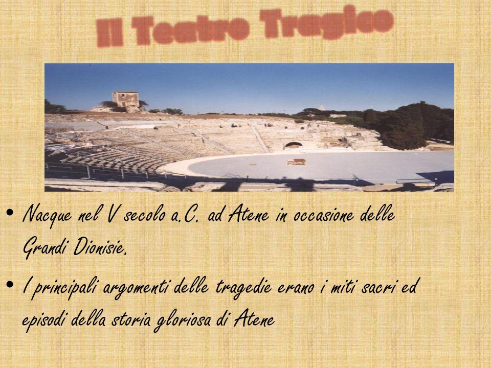 Il Teatro TragicoNacque nel V secolo a.C. ad Atene in occasione delle Grandi Dionisie.