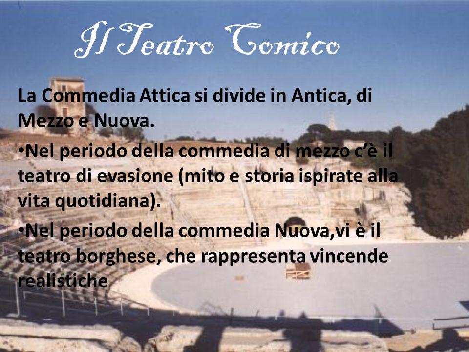 Il Teatro ComicoLa Commedia Attica si divide in Antica, di Mezzo e Nuova.