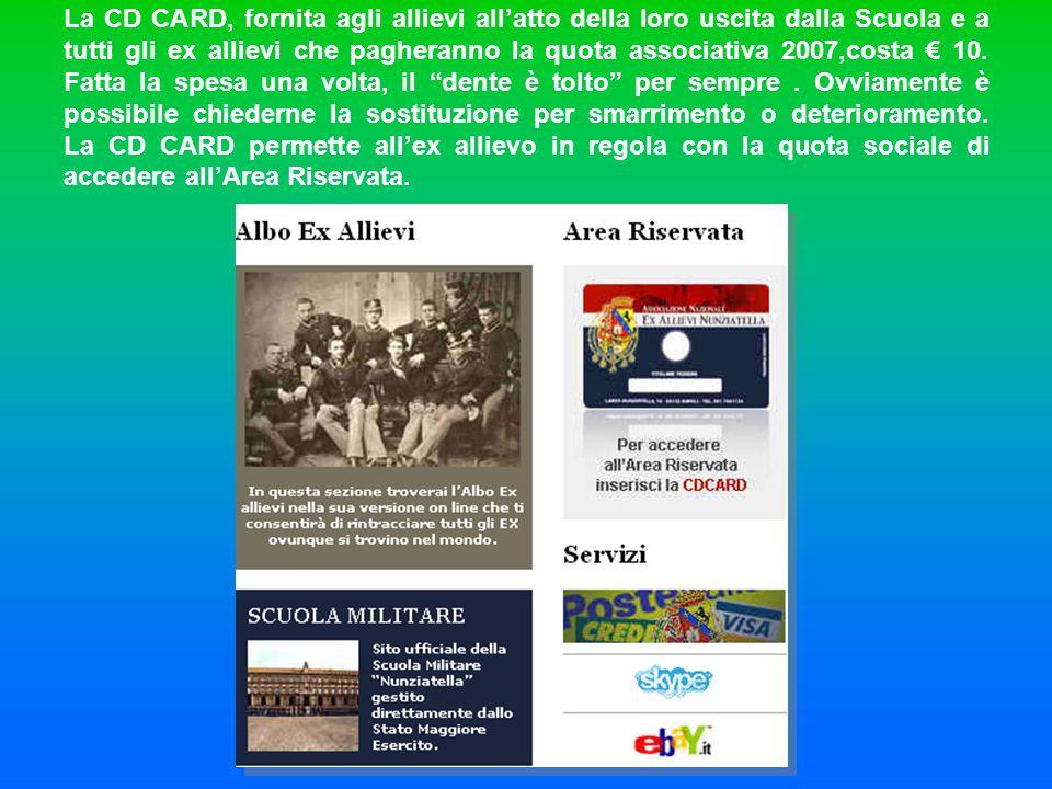 La CD CARD, fornita agli allievi all'atto della loro uscita dalla Scuola e a tutti gli ex allievi che pagheranno la quota associativa 2007,costa € 10.
