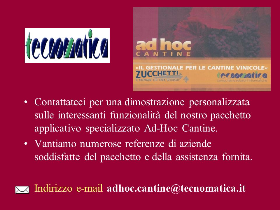 Contattateci per una dimostrazione personalizzata sulle interessanti funzionalità del nostro pacchetto applicativo specializzato Ad-Hoc Cantine.