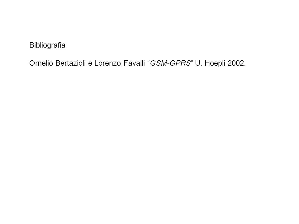 Ornelio Bertazioli e Lorenzo Favalli GSM-GPRS U. Hoepli 2002.